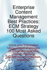 Enterprise Content Management Best Practices: ECM Strategy 100 Most Asked Questions - Solve your Infor