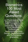Biometrics 100 Most asked Questions on Physiological (face, fingerprint, hand, iris, DNA) and Behavior