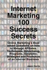Internet Marketing 100 Success Secrets - Online Marketing's Most asked Questions on how to Manage Affi Screen shot